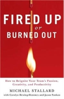 Fired Up or Burned Out: How to Reignite Your Team's Passion, Creativity, and Productivity артикул 12601d.