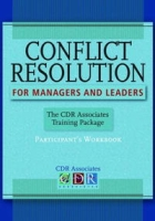 Conflict Resolution for Managers and Leaders, Participants Workbook: The CDR Associates Training Package артикул 12607d.