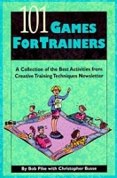 101 Games for Trainers: A Collection of the Best Activities from Creative Training Techniques Newsletter артикул 12611d.