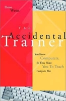 The Accidental Trainer : You Know Computers, So They Want You to Teach Everyone Else (Jossey-Bass Business & Management Series) артикул 12618d.