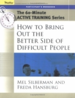 The 60-Minute Active Training Series: How to Bring Out the Better Side of Difficult People, Participant's Workbook (Active Training Series) артикул 12668d.