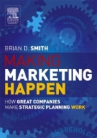 Making Marketing Happen : How Great Companies Make Strategic Planning Work артикул 12700d.