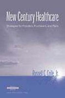 New Century Healthcare: Strategies for Providers, Purchasers, and Plans (Management Series) артикул 12743d.
