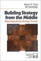 Building Strategy from the Middle: Reconceptualizing Strategy Process (Foundations for Organizational Science) артикул 12794d.