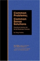 Common Problems; Common Sense Solutions : Practical Advice for Small Business Owners артикул 12850d.
