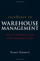Excellence in Warehouse Management : How to Minimise Costs and Maximise Value артикул 12852d.