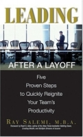 Leading After A Layoff: Five Proven Steps To Quickly Reignite Your Team's Productivity артикул 12876d.