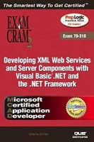 MCAD Developing XML Web Services and Server Components with Visual Basic NET and the NET Framework Exam Cram 2 (Exam Cram 70-310) артикул 12826d.